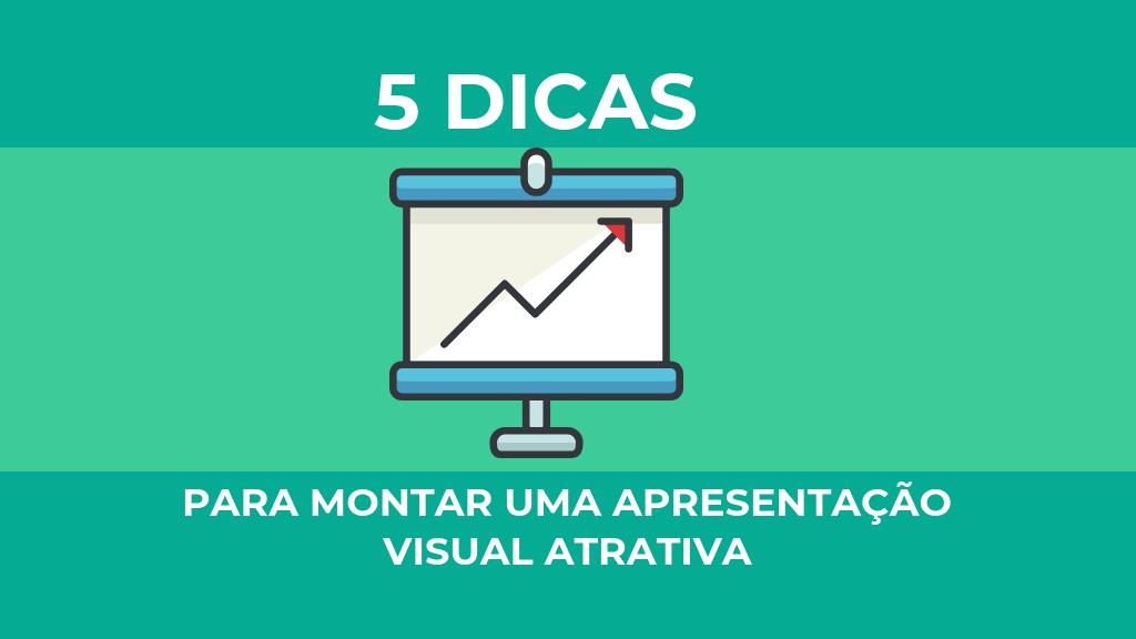 5 dicas para montar uma apresentação visual atrativa