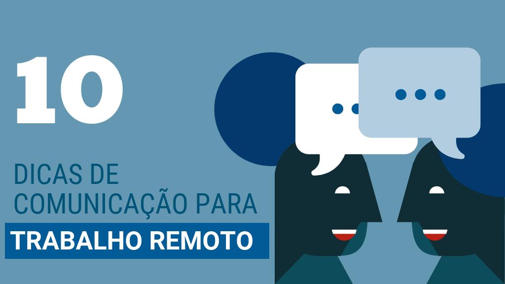Trabalho remoto: 10 dicas para a comunicação eficaz com uma equipe remota