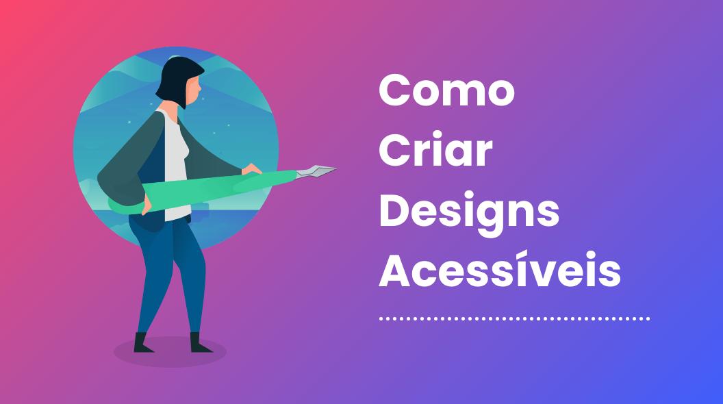como criar designs acessiveis