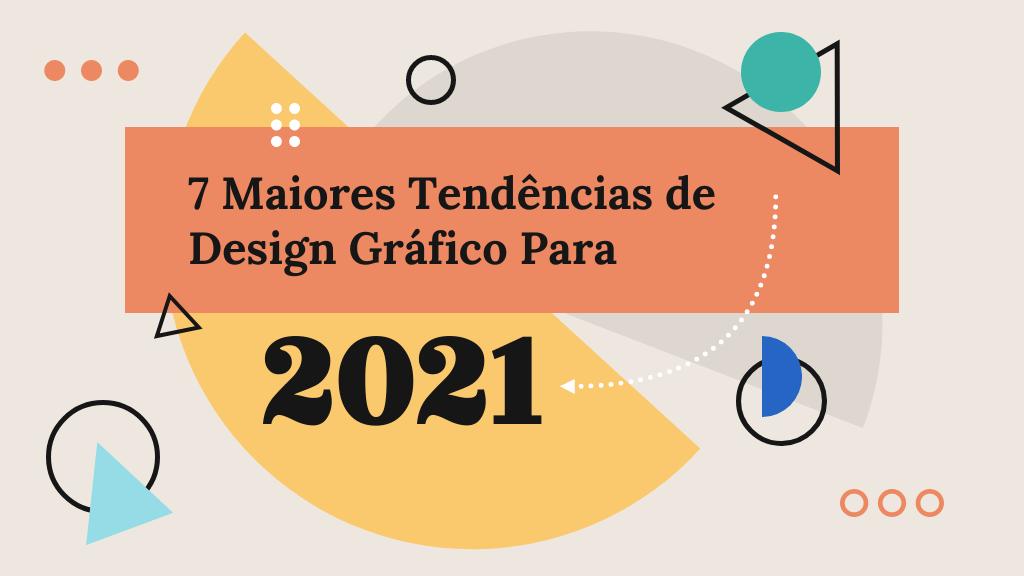 7 Maiores Tendências de Design Gráfico Para 2021